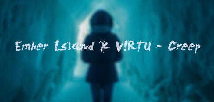 Ember Island x V!RTU – Creep